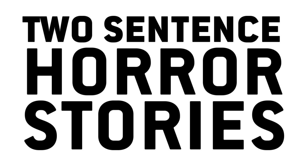 Two Sentence Horror Stories