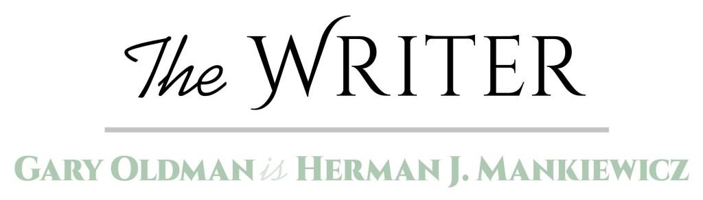 The Writer - Gary Oldman is Herman J. Mankiewicz